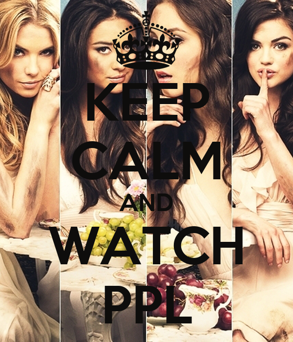 KEEP CALM AND WATCH PPL