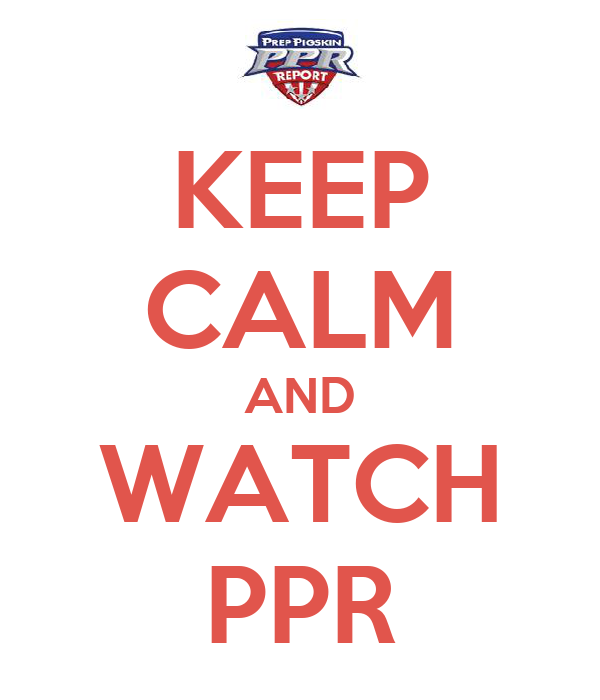 KEEP CALM AND WATCH PPR
