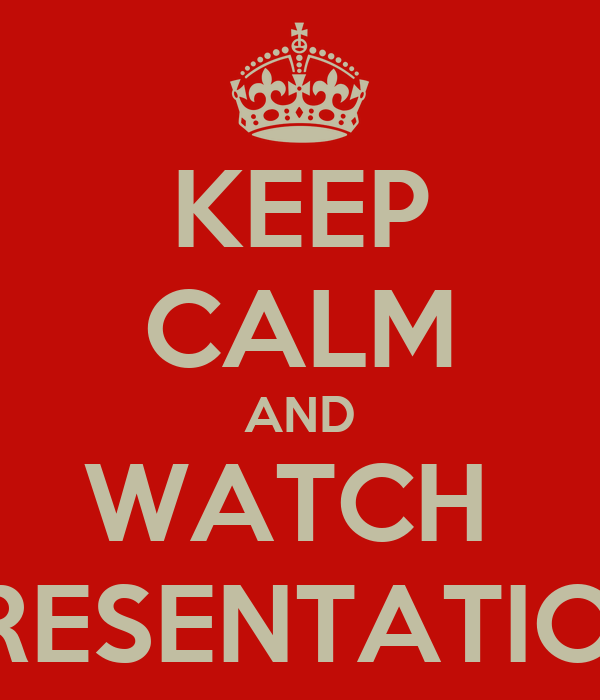 KEEP CALM AND WATCH  PRESENTATION