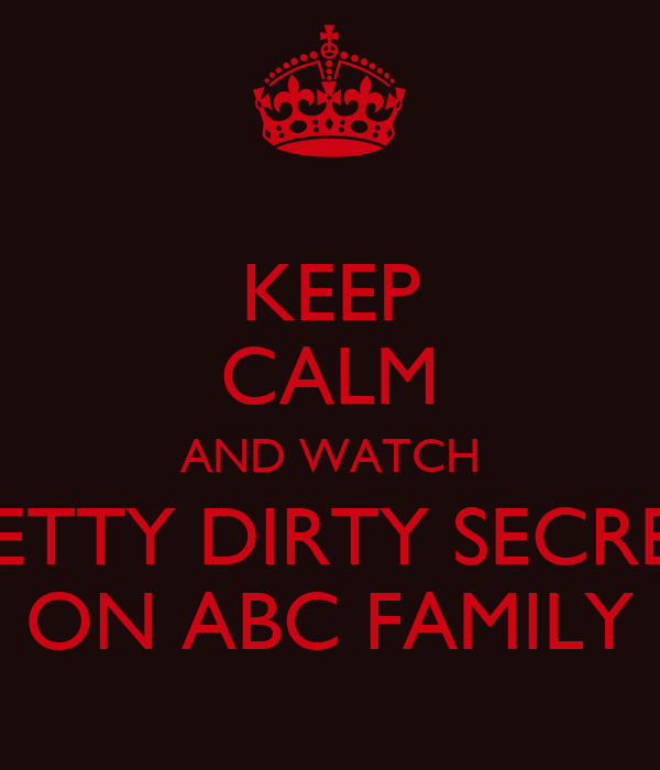 KEEP CALM AND WATCH PRETTY DIRTY SECRETS ON ABC FAMILY