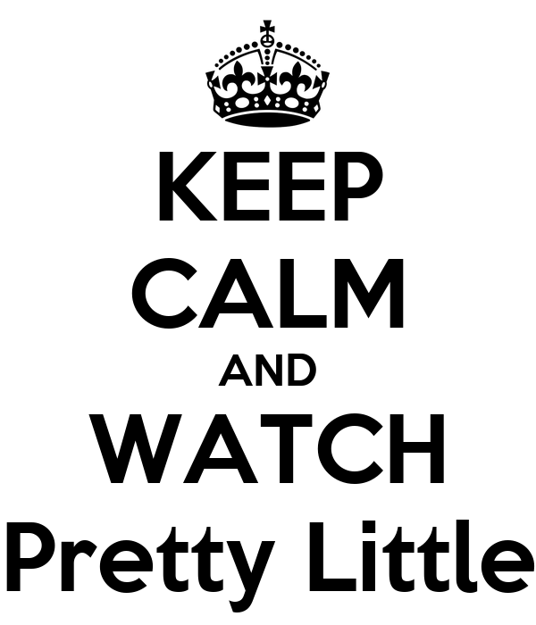 KEEP CALM AND WATCH Pretty Little