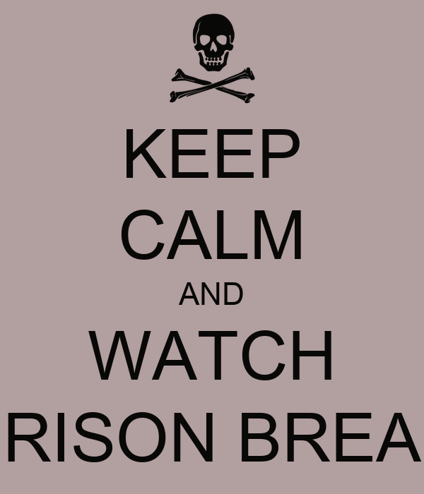 KEEP CALM AND WATCH PRISON BREAK