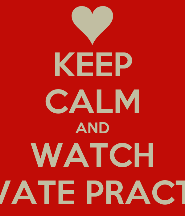 KEEP CALM AND WATCH PRIVATE PRACTICE