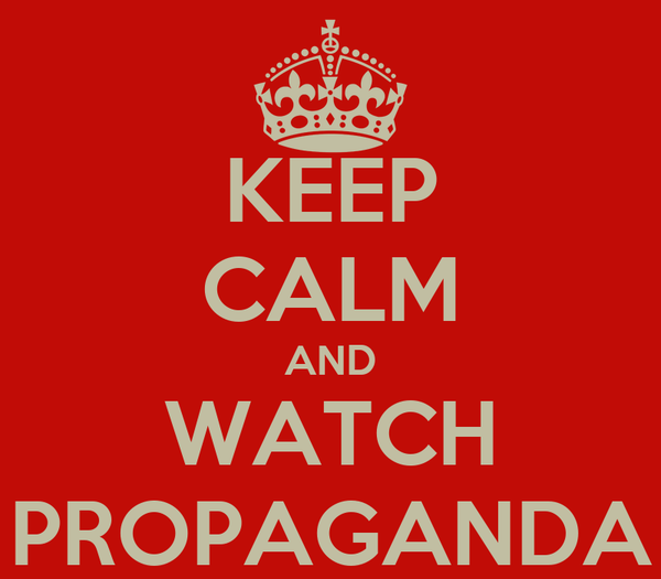 KEEP CALM AND WATCH PROPAGANDA