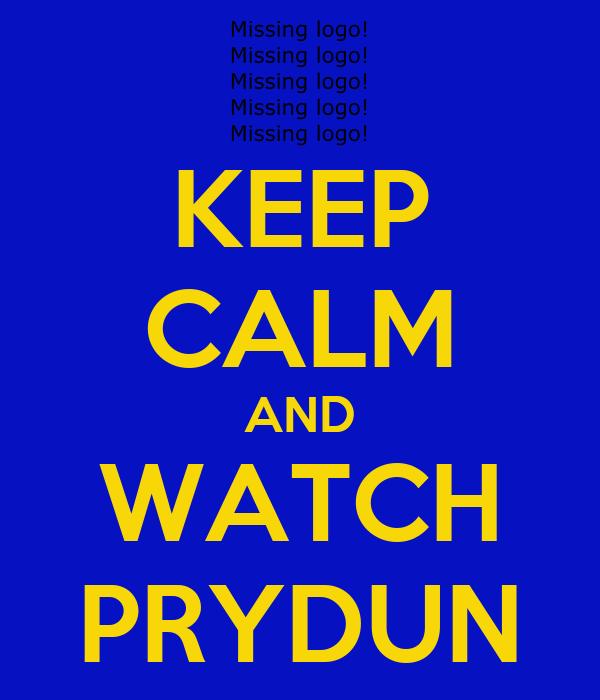 KEEP CALM AND WATCH PRYDUN