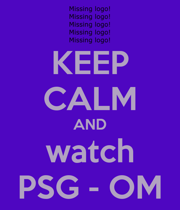 KEEP CALM AND watch PSG - OM