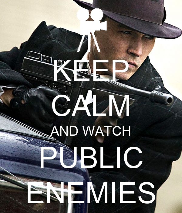 KEEP CALM AND WATCH PUBLIC ENEMIES