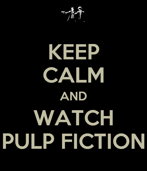 KEEP CALM AND WATCH PULP FICTION