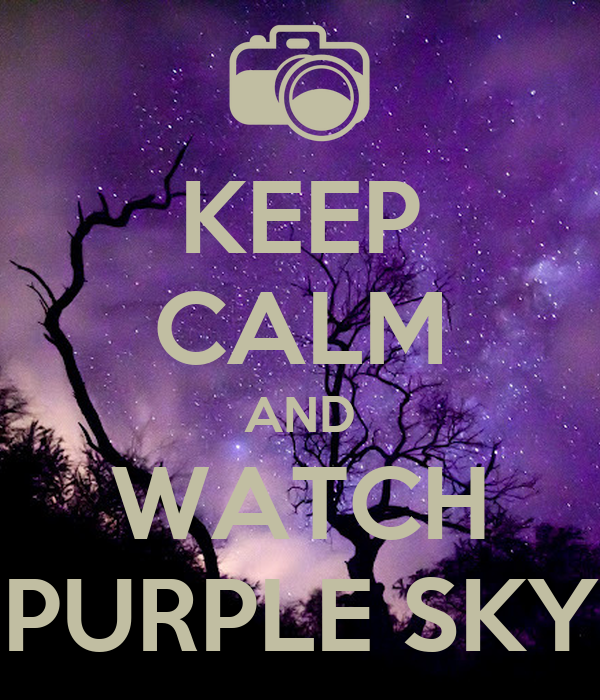 KEEP CALM AND WATCH PURPLE SKY