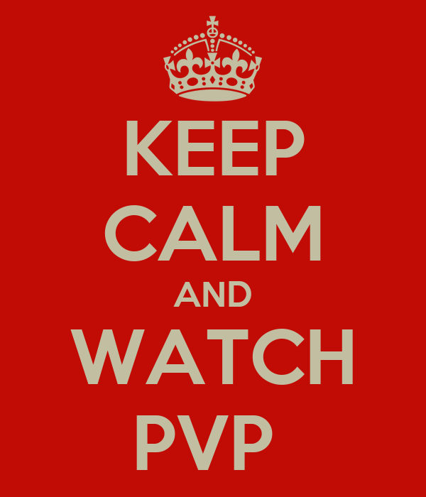 KEEP CALM AND WATCH PVP
