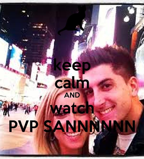 keep calm AND watch PVP SANNNNNN