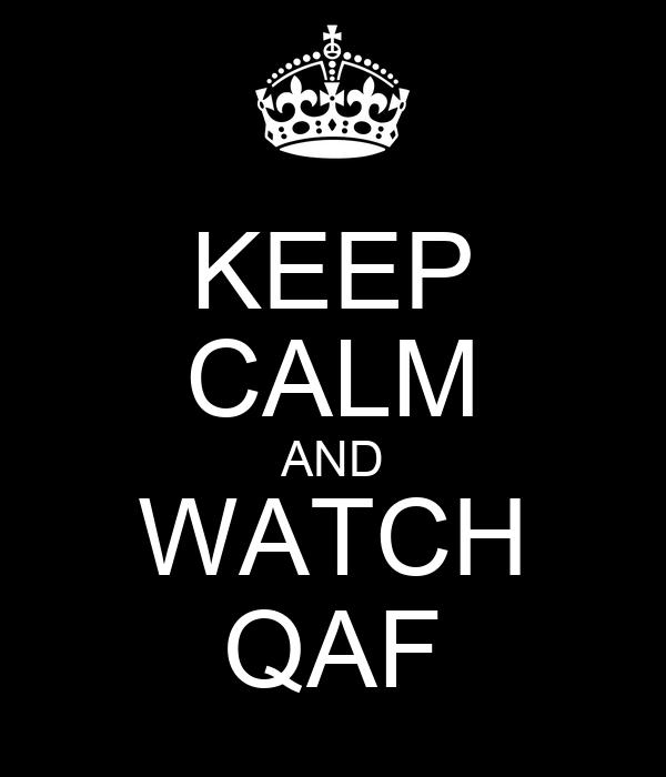 KEEP CALM AND WATCH QAF