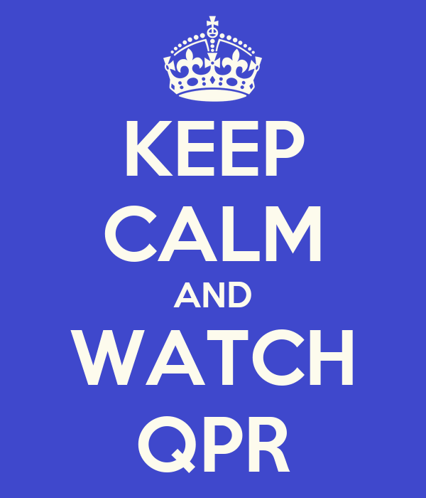 KEEP CALM AND WATCH QPR