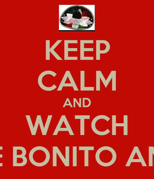 KEEP CALM AND WATCH QUE BONITO AMOR