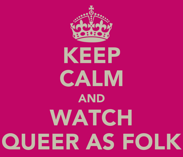 KEEP CALM AND WATCH QUEER AS FOLK