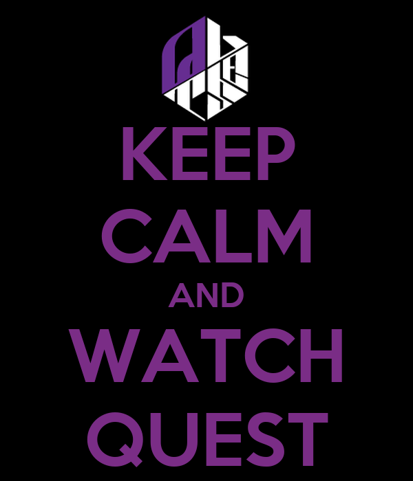 KEEP CALM AND WATCH QUEST