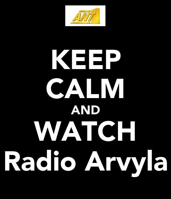 KEEP CALM AND WATCH Radio Arvyla