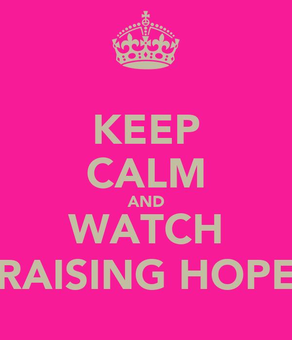KEEP CALM AND WATCH RAISING HOPE