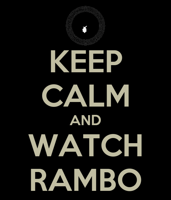 KEEP CALM AND WATCH RAMBO