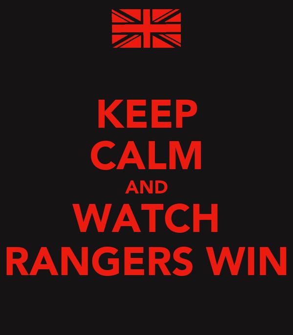 KEEP CALM AND WATCH RANGERS WIN