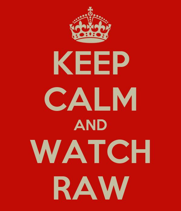 KEEP CALM AND WATCH RAW