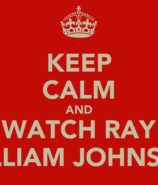 KEEP CALM AND WATCH RAY WILLIAM JOHNSON