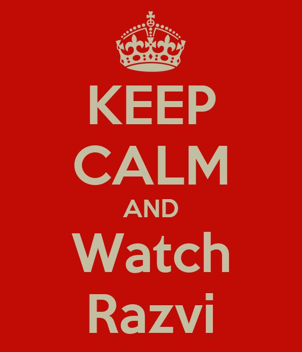 KEEP CALM AND Watch Razvi