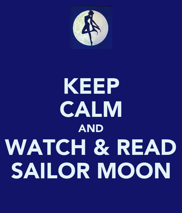 KEEP CALM AND WATCH & READ SAILOR MOON