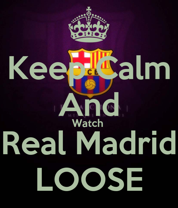 Keep Calm And Watch  Real Madrid LOOSE