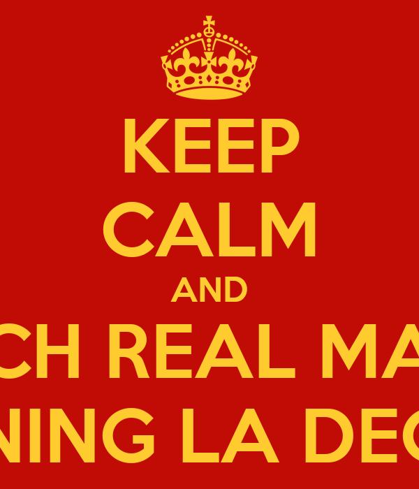 KEEP CALM AND WATCH REAL MADRID WINNING LA DECIMA