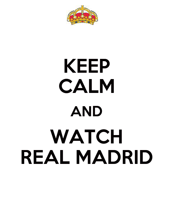 KEEP CALM AND WATCH REAL MADRID