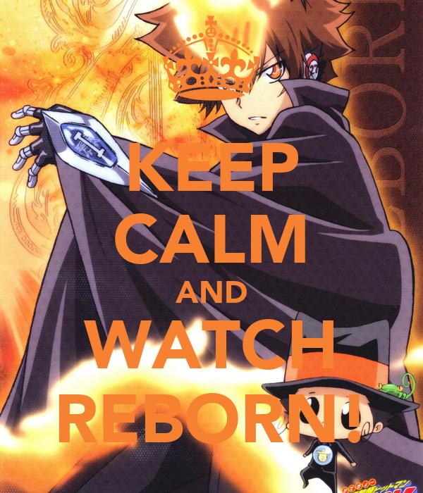 KEEP CALM AND WATCH REBORN!