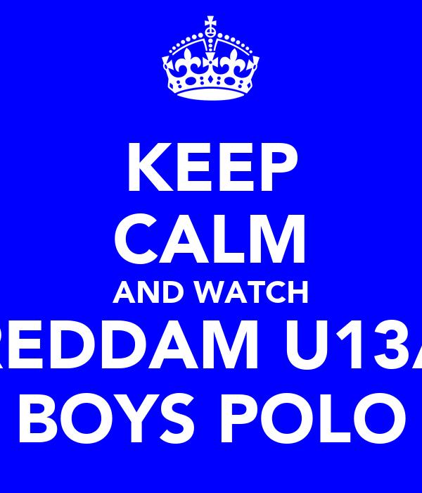 KEEP CALM AND WATCH REDDAM U13A BOYS POLO