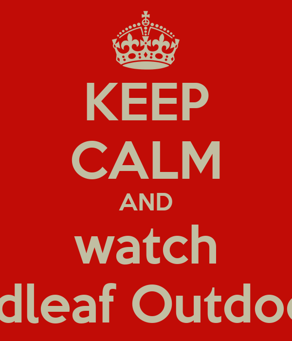 KEEP CALM AND watch Redleaf Outdoors