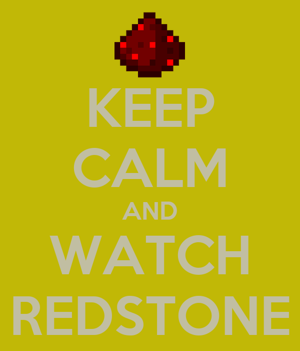 KEEP CALM AND WATCH REDSTONE
