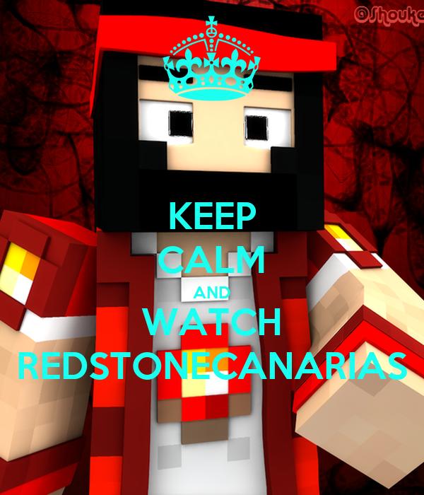 KEEP CALM AND WATCH REDSTONECANARIAS