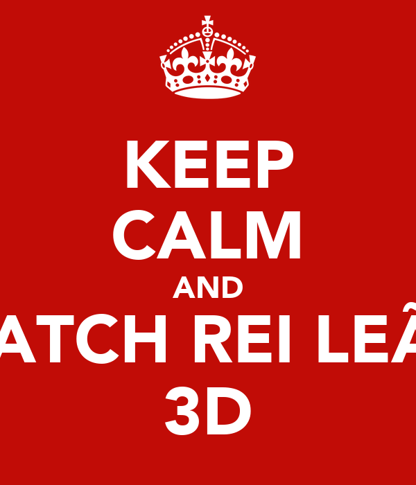 KEEP CALM AND WATCH REI LEÃO 3D
