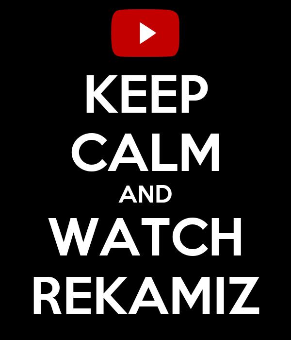 KEEP CALM AND WATCH REKAMIZ