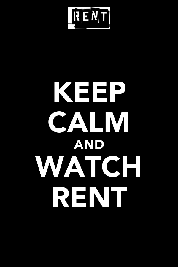 KEEP CALM AND WATCH RENT