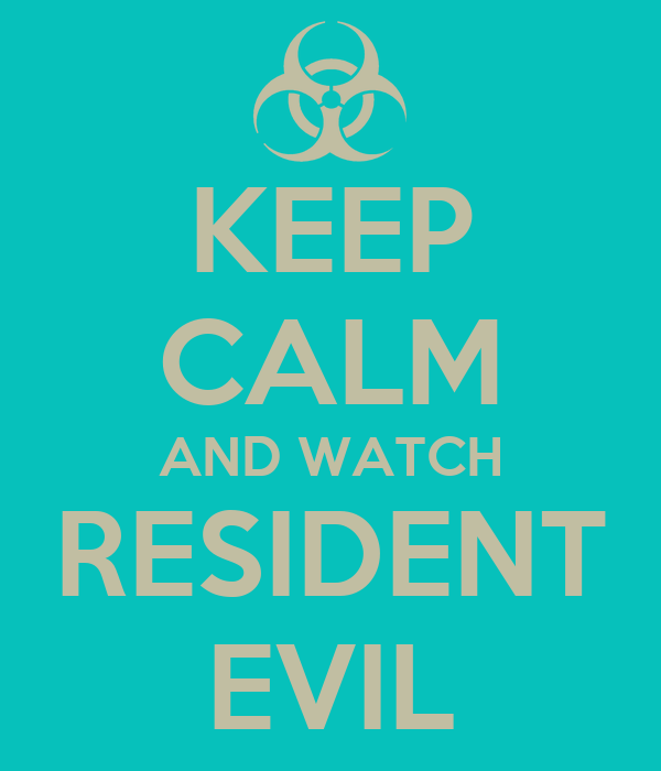 KEEP CALM AND WATCH RESIDENT EVIL