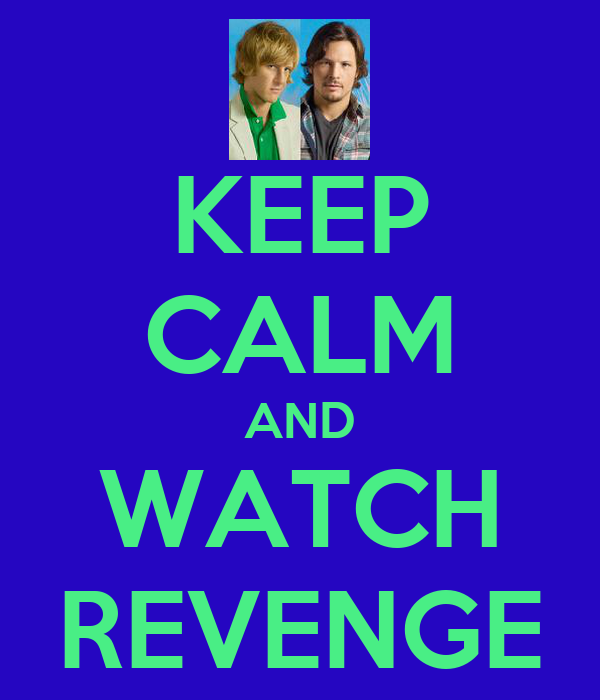 KEEP CALM AND WATCH REVENGE