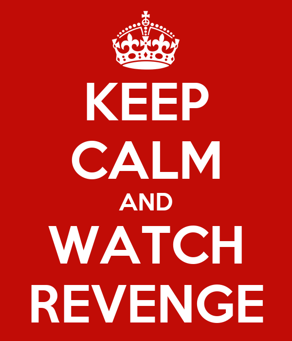 KEEP CALM AND WATCH REVENGE