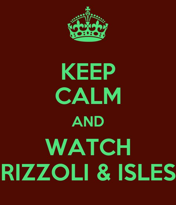 KEEP CALM AND WATCH RIZZOLI & ISLES