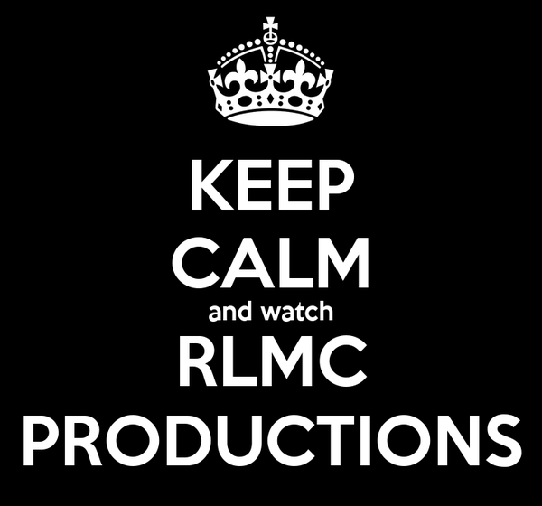 KEEP CALM and watch RLMC PRODUCTIONS