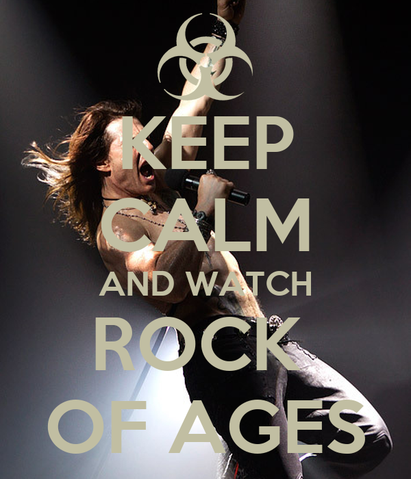KEEP CALM AND WATCH ROCK  OF AGES
