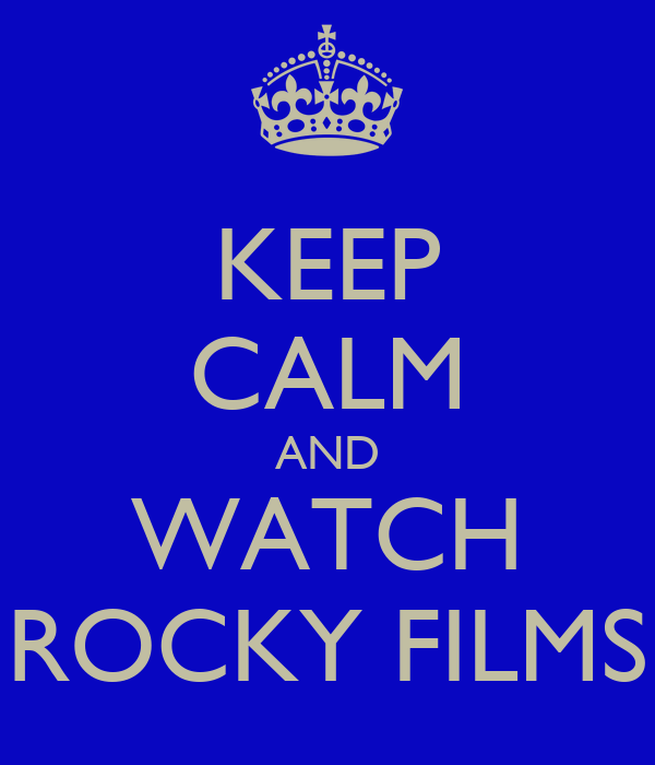 KEEP CALM AND WATCH ROCKY FILMS