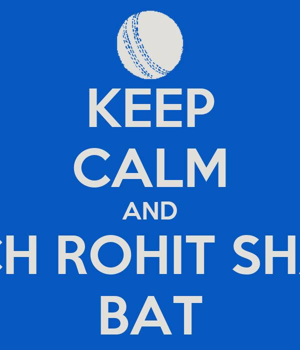 KEEP CALM AND WATCH ROHIT SHARMA BAT