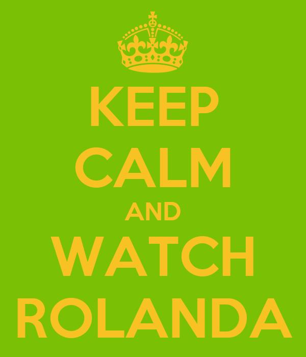 KEEP CALM AND WATCH ROLANDA