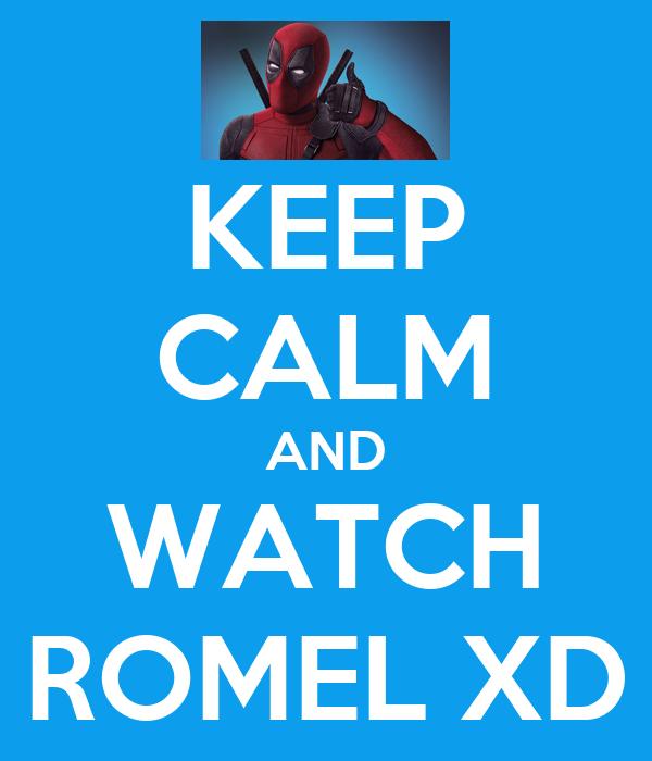 KEEP CALM AND WATCH ROMEL XD