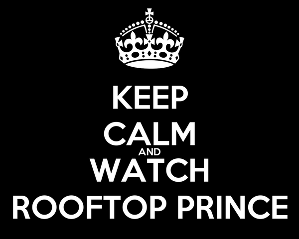 KEEP CALM AND WATCH ROOFTOP PRINCE